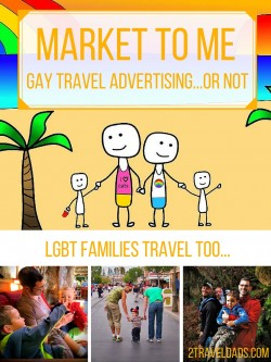 Gay Travel Advertising: why can't travel companies market to gay families? What we experience when we look for gay family travel options 2traveldads.com