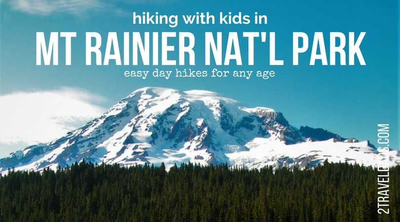 Hiking in Mt Rainier National Park is one of the most beautiful and fun experiences in Washington State. Hiking recommendations for any age. 2traveldads.com