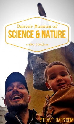 Dinosaurs, mummies and more! Check out the Denver Museum of Science and Nature and why you need a day to explore it! 2traveldads.com