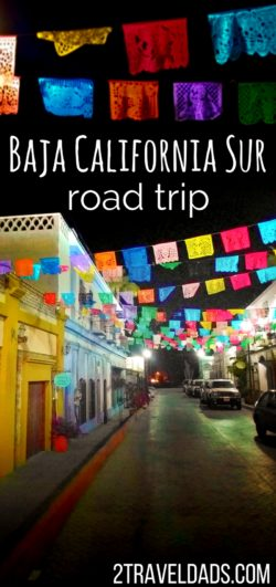 An ideal Mexican road trip around Baja California Sur includes Cabo San Lucas, Todos Santos, La Paz and more. Snorkeling, sunsets and history make for unforgettable travel experiences. 2traveldads.com