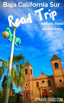 For an unusual, awesome and safe Mexican vacation, plan a Baja California Sur road trip. From Cabo San Lucas to La Paz, there are countless stops for culture, history and nature. 2traveldads.com