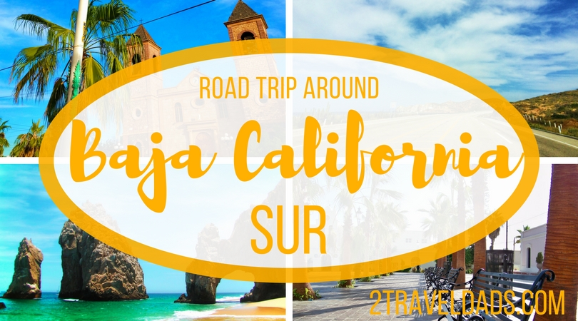 A Baja California Sur Road Trip: family travel meets awesome
