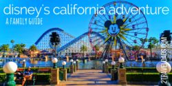 Disneys California Adventure with kids is a wild ride, from rides to shows there is a lot to know and plan. 2traveldads.com