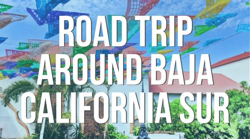 Baja California Sur Road Trip