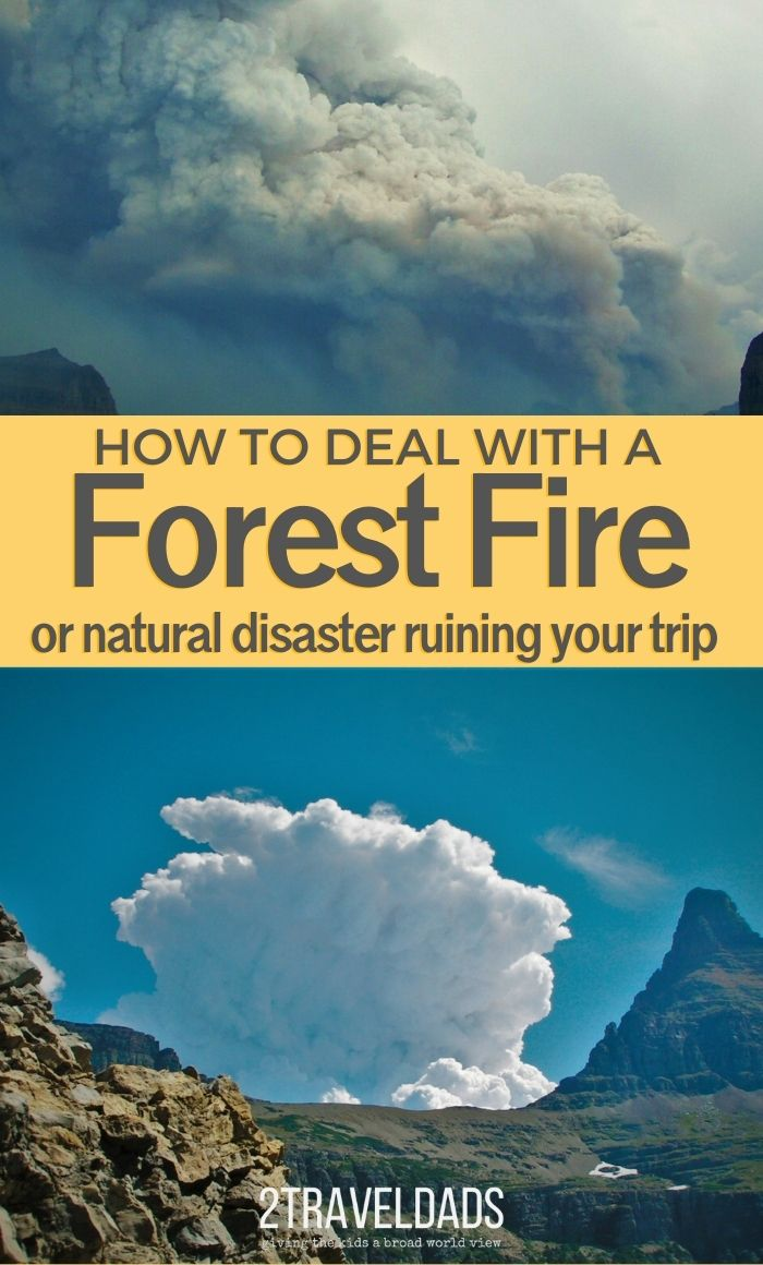 How to Deal With a Forest Fire or Disaster When Traveling. How to adjust plans and make the most of a situation gone wrong on vacation.