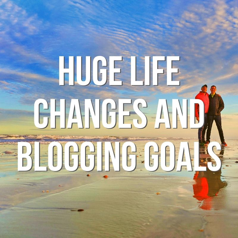 Huge Life Changes and Blogging Goals: our next steps