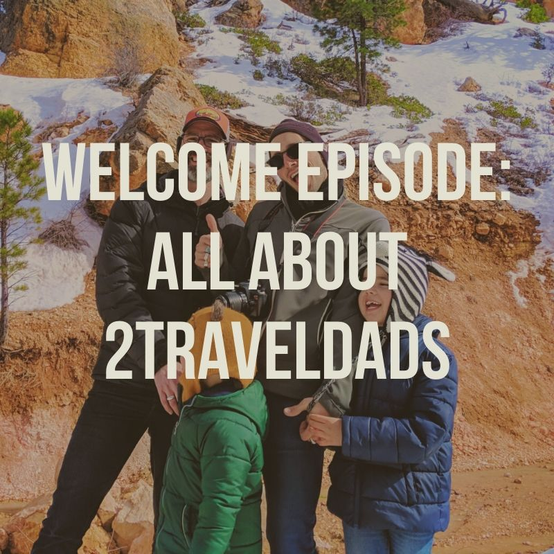 Podcast - Welcome About 2TravelDads (1)