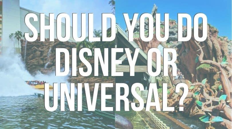 Should you do Disney or Universal